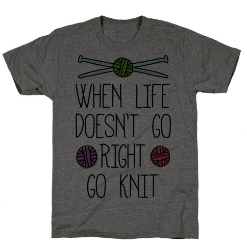 When Life Doesn't Go Right Go Knit T-Shirt