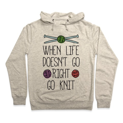 When Life Doesn't Go Right Go Knit Hooded Sweatshirt