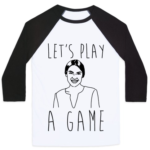 Let's Play A Game AOC Baseball Tee