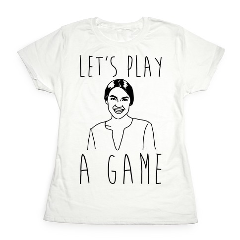 Let's Play A Game AOC Womens T-Shirt