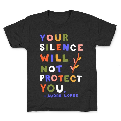 Your Silence Will Not Protect You - Audre Lorde Quote Kids T-Shirt