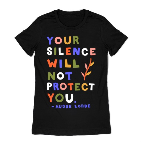 Your Silence Will Not Protect You - Audre Lorde Quote Womens T-Shirt