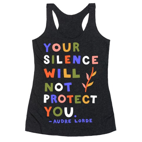 Your Silence Will Not Protect You - Audre Lorde Quote Racerback Tank Top
