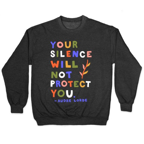 Your Silence Will Not Protect You - Audre Lorde Quote Pullover