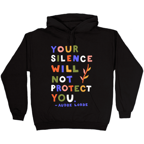 Your Silence Will Not Protect You - Audre Lorde Quote Hooded Sweatshirt