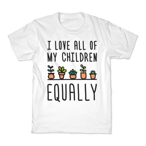 I Love All Of My Children Equally (Plants) Kids T-Shirt