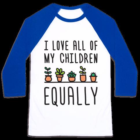 I Love All Of My Children Equally (Plants) Baseball Tee