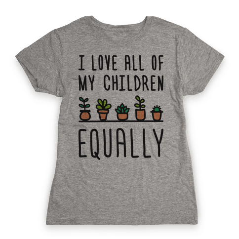 I Love All Of My Children Equally (Plants) Womens T-Shirt