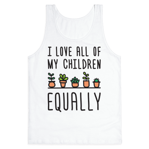 I Love All Of My Children Equally (Plants) Tank Top