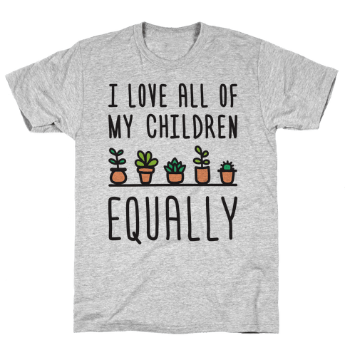 I Love All Of My Children Equally (Plants) Mens T-Shirt