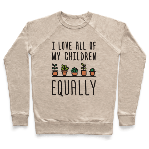 I Love All Of My Children Equally (Plants) Pullover