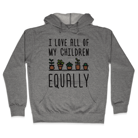 I Love All Of My Children Equally (Plants) Hooded Sweatshirt