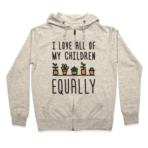 I Love All Of My Children Equally (Plants) Zip Hoodie