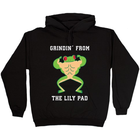 Grindin' from the Lily Pad Hooded Sweatshirt