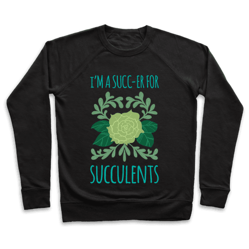 Succ-er for Succulents Pullover