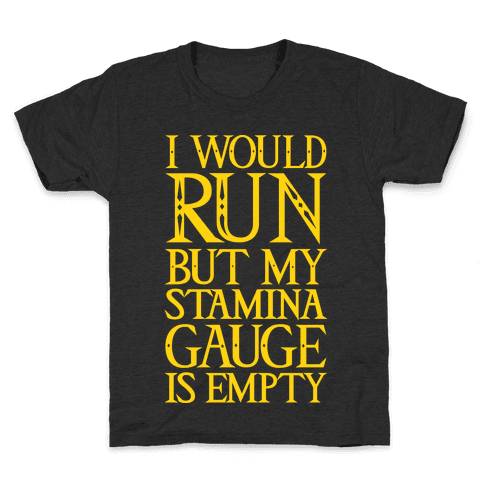 I Would Run But My Stamina Gauge Is Empty Kids T-Shirt