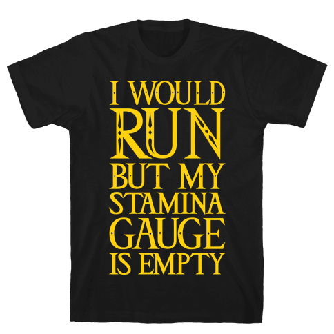 I Would Run But My Stamina Gauge Is Empty Mens T-Shirt