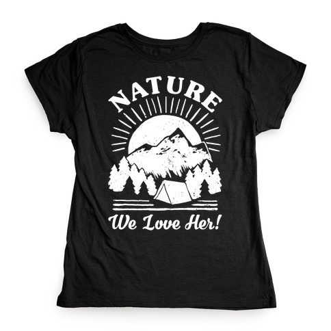 Nature We Love Her Womens T-Shirt