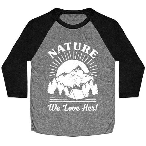 Nature We Love Her Baseball Tee