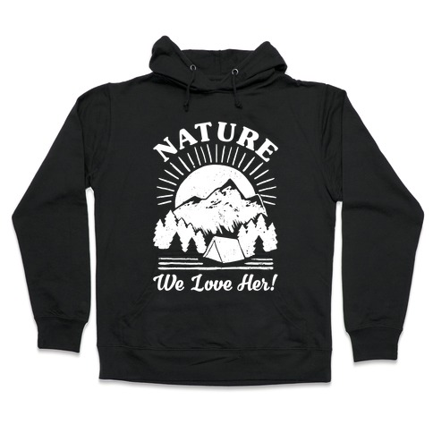 Nature We Love Her Hooded Sweatshirt