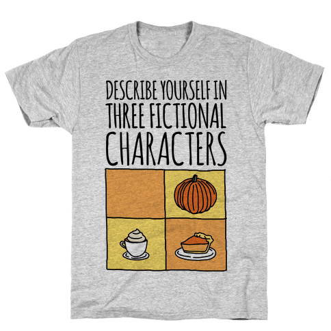 Describe Yourself In Three Fictional Characters Mens T-Shirt