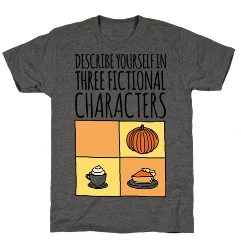 Describe Yourself In Three Fictional Characters T-Shirt