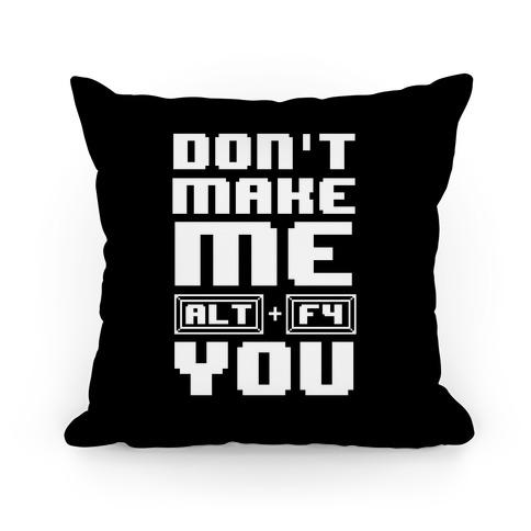 Don't Make Me ALT+ F4 You Pillow