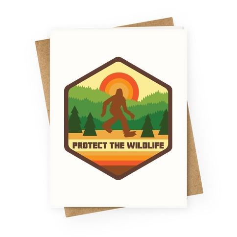 Protect The Wildlife (Bigfoot) Greeting Card