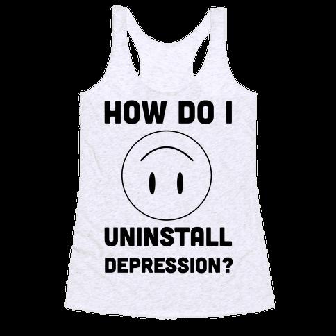 How Do I Uninstall Depression? Racerback Tank Top