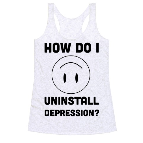 How Do I Uninstall Depression? Racerback Tank Top
