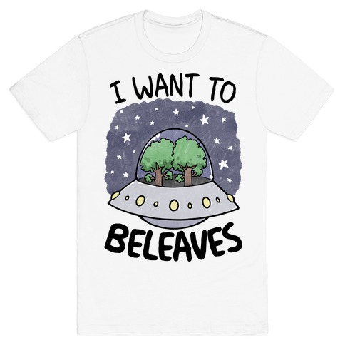 I Want To Beleaves T-Shirt