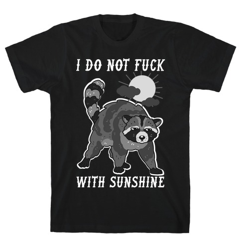 I Do Not F*** With Sunshine Raccoon T-Shirt