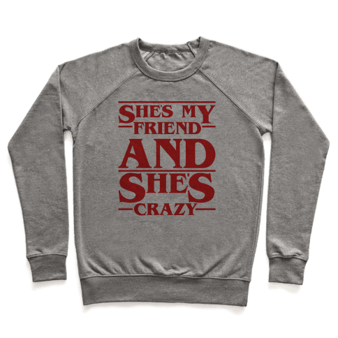 She's My Friend And She's Crazy Pair Shirt Pullover
