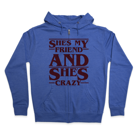 She's My Friend And She's Crazy Pair Shirt Zip Hoodie