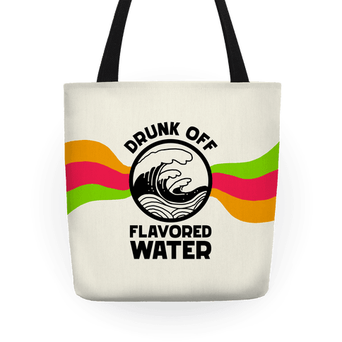 Drunk Off Flavored Water Tote