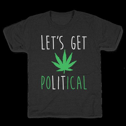 Let's Get PoLITical Weed Kids T-Shirt