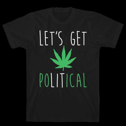 Let's Get PoLITical Weed Mens T-Shirt
