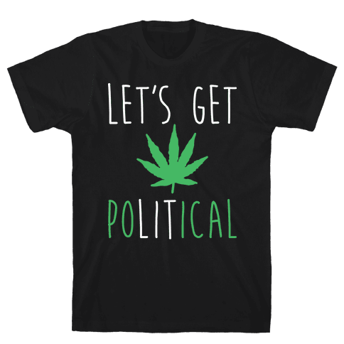 Let's Get PoLITical Weed Mens T-Shirt