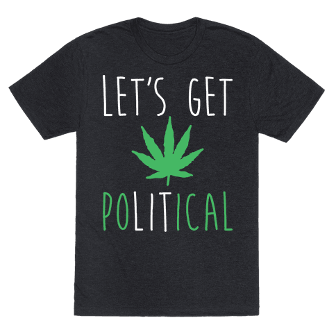 Lets Get PoLITical Weed