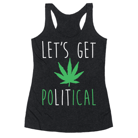 Let's Get PoLITical Weed Racerback Tank Top