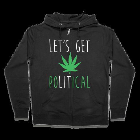Let's Get PoLITical Weed Zip Hoodie
