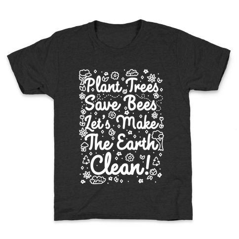Save Trees Save Bees Let's Make The Earth Clean! Kids T-Shirt