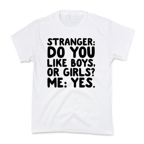 Stranger: Do You Like Boys, Or Girls? Me: Yes. Kids T-Shirt