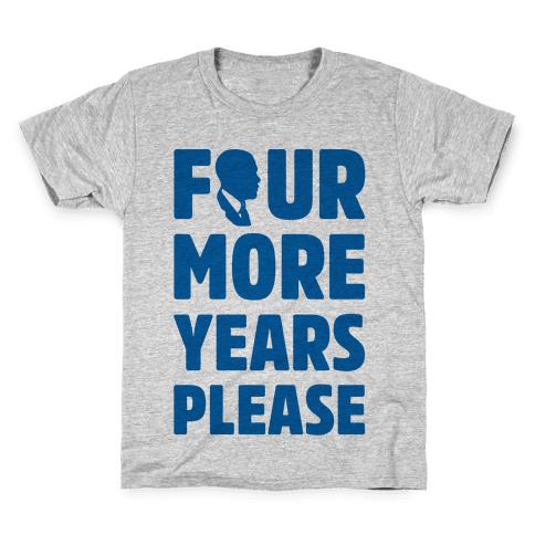Four More Years Please  Kids T-Shirt