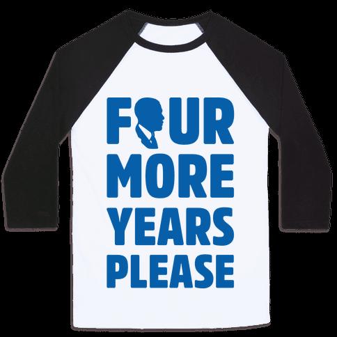 Four More Years Please  Baseball Tee