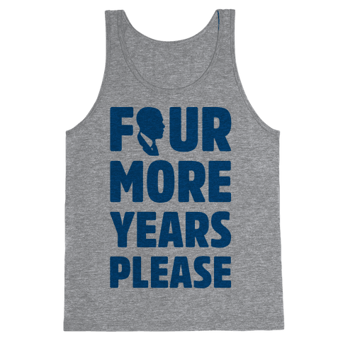 Four More Years Please  Tank Top