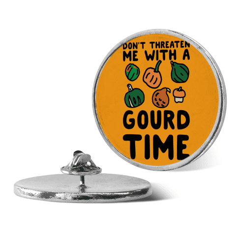 Don't Threaten Me With a Gourd Time pin