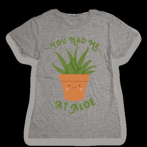 You Had Me At Aloe Womens T-Shirt