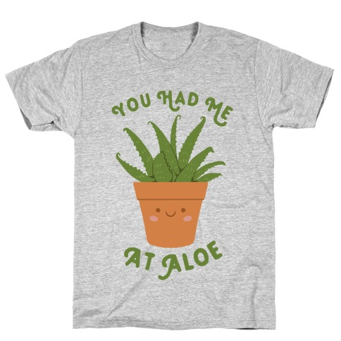 You Had Me At Aloe T-Shirt