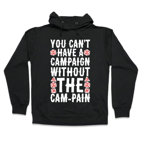 You Can't Have A Campaign Without the Cam-pain Hooded Sweatshirt